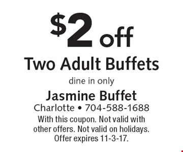 $2 off Two Adult Buffets. Dine in only. With this coupon. Not valid with other offers. Not valid on holidays. Offer expires 11-3-17.