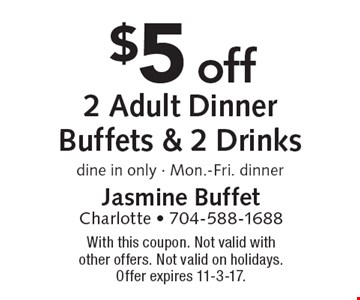 $5 off 2 Adult Dinner Buffets & 2 Drinks. Dine in only - Mon.-Fri. dinner. With this coupon. Not valid with other offers. Not valid on holidays. Offer expires 11-3-17.