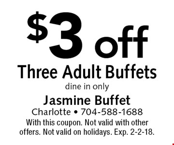 $3 off Three Adult Buffets, dine in only. With this coupon. Not valid with other offers. Not valid on holidays. Offer expires 2-2-18.