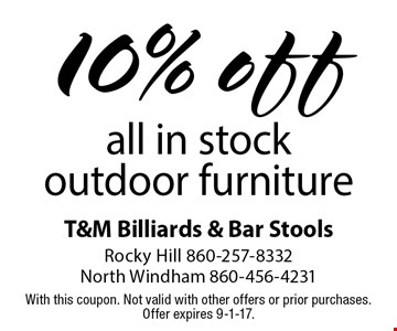 10% off all in stock outdoor furniture. With this coupon. Not valid with other offers or prior purchases. Offer expires 9-1-17.
