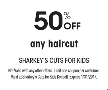 50% Off any haircut. Not Valid with any other offers. Limit one coupon per customer. Valid at Sharkey's Cuts for Kids Kendall. Expires 1/31/2017.