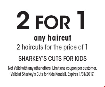 2 for 1 any haircut 2 haircuts for the price of 1. Not Valid with any other offers. Limit one coupon per customer. Valid at Sharkey's Cuts for Kids Kendall. Expires 1/31/2017.