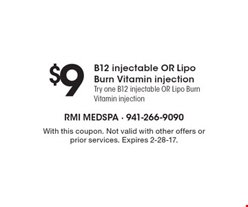 $9 B12 injectable or Lipo Burn Vitamin injection. Try one B12 injectable or Lipo Burn Vitamin injection. With this coupon. Not valid with other offers or prior services. Expires 2-28-17.