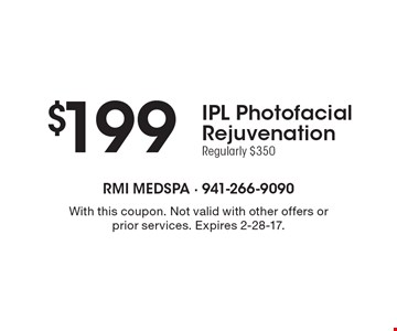 $199 IPL Photo facial Rejuvenation. Regularly $350. With this coupon. Not valid with other offers or prior services. Expires 2-28-17.