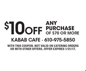 $10 OFF ANY PURCHASE OF $70 OR MORE. WITH THIS COUPON. NOT VALID ON CATERING ORDERS OR WITH OTHER OFFERS. OFFER EXPIRES 1/31/17.