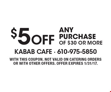 $5 OFF ANY PURCHASE OF $30 OR MORE. WITH THIS COUPON. NOT VALID ON CATERING ORDERS OR WITH OTHER OFFERS. OFFER EXPIRES 1/31/17.