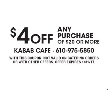 $4 OFF ANY PURCHASE OF $20 OR MORE. WITH THIS COUPON. NOT VALID ON CATERING ORDERS OR WITH OTHER OFFERS. OFFER EXPIRES 1/31/17.