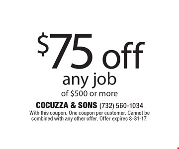 $75 off any job of $500 or more. With this coupon. One coupon per customer. Cannot be combined with any other offer. Offer expires 8-31-17.
