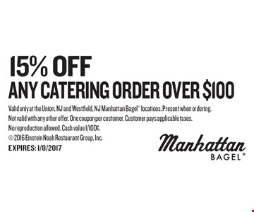 15% Off any catering order over $100. Valid only at the Union, NJ and Westfield, NJ Manhattan Bagel locations. Present when ordering. Not valid with any other offer. One coupon per customer. Customer pays applicable taxes. No reproduction allowed. Cash value 1/100¢. 2016 Einstein Noah Restaurant Group, Inc.
