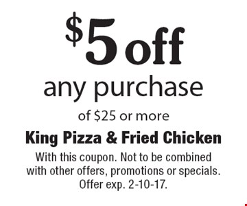 $5 off any purchase of $25 or more. With this coupon. Not to be combined with other offers, promotions or specials. Offer exp. 2-10-17.