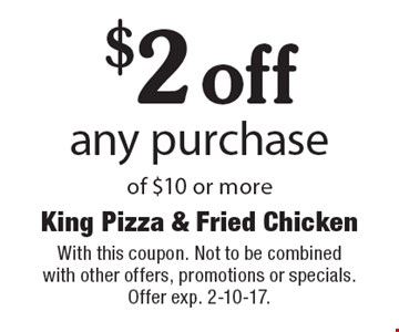$2 off any purchase of $10 or more. With this coupon. Not to be combined with other offers, promotions or specials. Offer exp. 2-10-17.