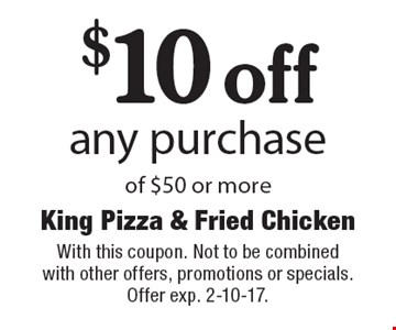 $10 off any purchase of $50 or more. With this coupon. Not to be combined with other offers, promotions or specials. Offer exp. 2-10-17.