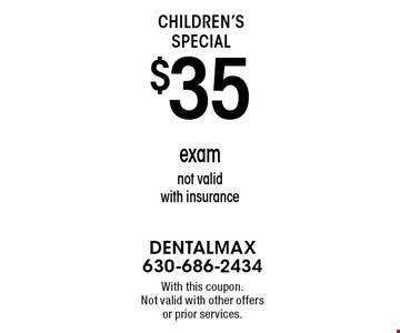 Children's Special. $35 exam, not valid with insurance. With this coupon. Not valid with other offers or prior services.