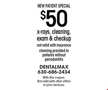 New Patient Special. $50 x-rays, cleaning, exam & checkup, not valid with insurance, cleaning provided to patients without periodontitis. With this coupon. Not valid with other offers or prior services.