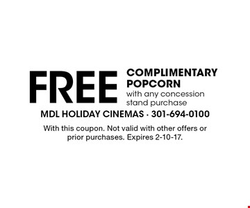 COMPLIMENTARY POPCORN with any concession stand purchase. With this coupon. Not valid with other offers or prior purchases. Expires 2-10-17.