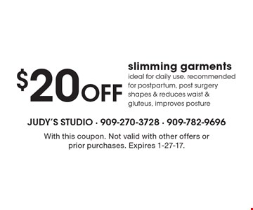 $20 Off slimming. Garments ideal for daily use. recommended for postpartum, post surgery shapes & reduces waist & gluteus, improves posture. With this coupon. Not valid with other offers or prior purchases. Expires 1-27-17.