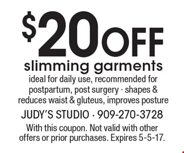 $20 OFF slimming garments. Ideal for daily use, recommended for postpartum, post surgery - shapes & reduces waist & gluteus, improves posture. With this coupon. Not valid with other offers or prior purchases. Expires 5-5-17.