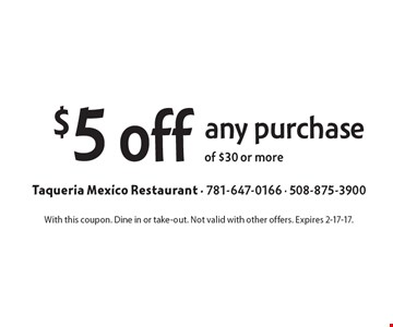 $5 off any purchase of $30 or more. With this coupon. Dine in or take-out. Not valid with other offers. Expires 2-17-17.