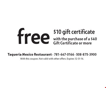 free $10 gift certificate with the purchase of a $40 Gift Certificate or more. With this coupon. Not valid with other offers. Expires 12-31-16.