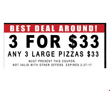 Best Deal Around! 3 For $33. Any Large Pizzas $33.