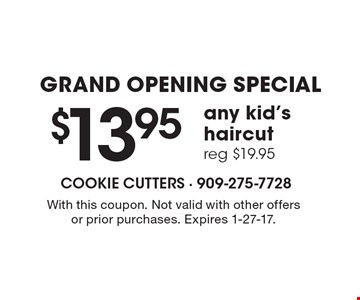 GRAND OPENING SPECIAL $13.95 any kid's haircut reg $19.95. With this coupon. Not valid with other offers or prior purchases. Expires 1-27-17.