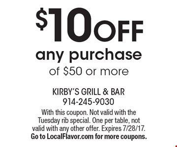 $10 OFF any purchase of $50 or more. With this coupon. Not valid with the Tuesday rib special. One per table, not valid with any other offer. Expires 7/28/17.Go to LocalFlavor.com for more coupons.