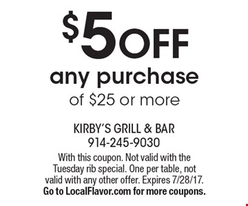 $5 OFF any purchase of $25 or more. With this coupon. Not valid with the Tuesday rib special. One per table, not valid with any other offer. Expires 7/28/17.Go to LocalFlavor.com for more coupons.
