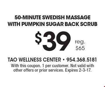 $39 50-minute Swedish massage with pumpkin sugar back scrub. reg. $65. With this coupon. 1 per customer. Not valid with other offers or prior services. Expires 2-3-17.