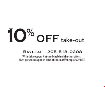 10% off take-out. With this coupon. Not combinable with other offers. Must present coupon at time of check. Offer expires 2/3/17.