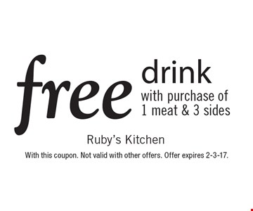 Free drink with purchase of 1 meat & 3 sides. With this coupon. Not valid with other offers. Offer expires 2-3-17.