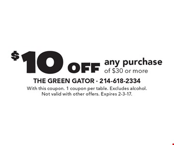 $10 off any purchase of $30 or more. With this coupon. 1 coupon per table. Excludes alcohol. Not valid with other offers. Expires 2-3-17.