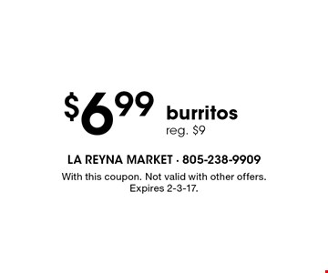 $6.99 burritos reg. $9. With this coupon. Not valid with other offers. Expires 2-3-17.