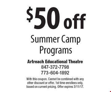 $50 off Summer Camp Programs. With this coupon. Cannot be combined with any other discount or offer. 1st time enrollees only, based on current pricing. Offer expires 3/11/17.