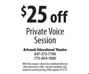 $25 off Private Voice Session. With this coupon. Cannot be combined with any other discount or offer. 1st time enrollees only, based on current pricing. Offer expires 3/11/17.