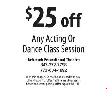 $25 off Any Acting Or Dance Class Session. With this coupon. Cannot be combined with any other discount or offer. 1st time enrollees only, based on current pricing. Offer expires 3/11/17.