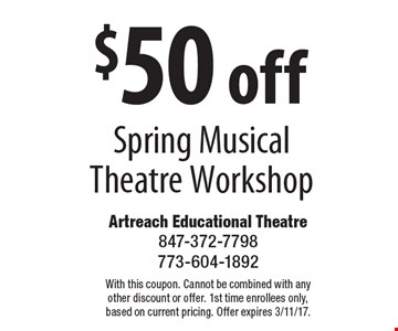 $50 off Spring Musical Theatre workshop. With this coupon. Cannot be combined with any other discount or offer. 1st time enrollees only, based on current pricing. Offer expires 3/11/17.