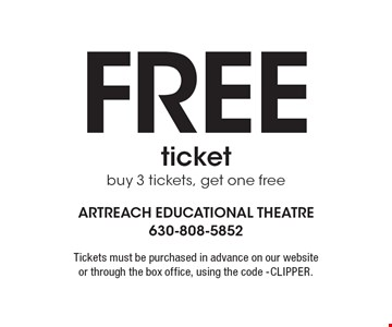 Free ticket. buy 3 tickets, get one free. Tickets must be purchased in advance on our website or through the box office, using the code -CLIPPER.