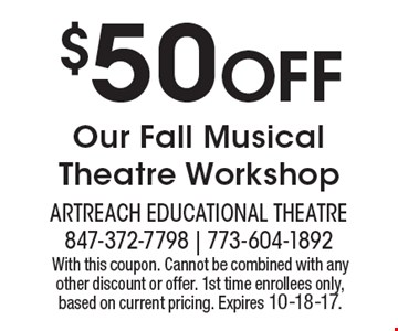 $50 OFF Our Fall Musical Theatre Workshop. With this coupon. Cannot be combined with any other discount or offer. 1st time enrollees only, based on current pricing. Expires 10-18-17.