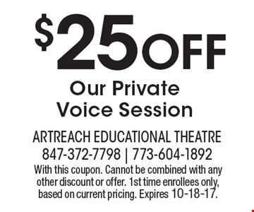 $25 OFF Our Private Voice Session. With this coupon. Cannot be combined with any other discount or offer. 1st time enrollees only, based on current pricing. Expires 10-18-17.
