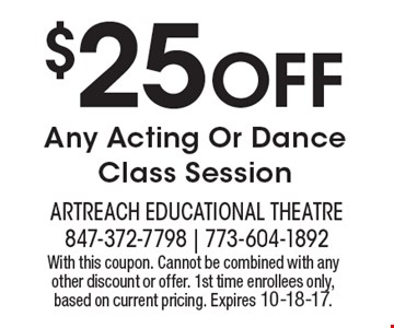 $25 OFF Any Acting Or Dance Class Session. With this coupon. Cannot be combined with any other discount or offer. 1st time enrollees only, based on current pricing. Expires 10-18-17.