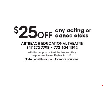 $25 Off any acting or dance class. With this coupon. Not valid with other offers or prior purchases. Expires 8-11-17. Go to LocalFlavor.com for more coupons.
