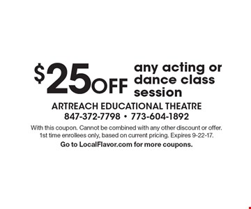 $25 Off any acting or dance class session. With this coupon. Cannot be combined with any other discount or offer. 1st time enrollees only, based on current pricing. Expires 9-22-17. Go to LocalFlavor.com for more coupons.