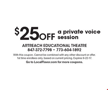 $25 Off a private voice session. With this coupon. Cannot be combined with any other discount or offer. 1st time enrollees only, based on current pricing. Expires 9-22-17.Go to LocalFlavor.com for more coupons.