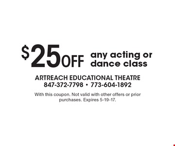 $25 Off any acting or dance class. With this coupon. Not valid with other offers or prior purchases. Expires 5-19-17.