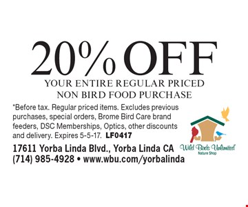 20% OFF your entire regular priced non bird food purchase . *Before tax. Regular priced items. Excludes previous purchases, special orders, Brome Bird Care brand feeders, DSC Memberships, Optics, other discounts and delivery. Expires 5-5-17. LF0417