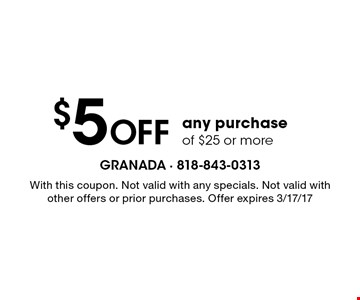 $5 Off any purchase of $25 or more. With this coupon. Not valid with any specials. Not valid with other offers or prior purchases. Offer expires 3/17/17