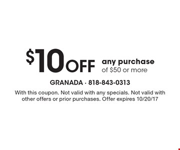 $10 Off any purchase of $50 or more. With this coupon. Not valid with any specials. Not valid with other offers or prior purchases. Offer expires 10/20/17