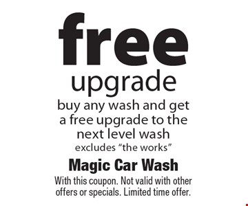 Free upgrade. Buy any wash and get a free upgrade to the next level wash. Excludes