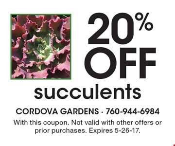 20% off succulents. With this coupon. Not valid with other offers or prior purchases. Expires 5-26-17.