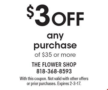 $3 Off any purchase of $35 or more. With this coupon. Not valid with other offers or prior purchases. Expires 2-3-17.